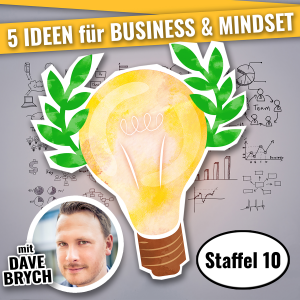 5 IDEEN PODCAST - für Business & Mindset Staffel 10
