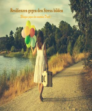 Resilienzen gegen den Stress bilden!