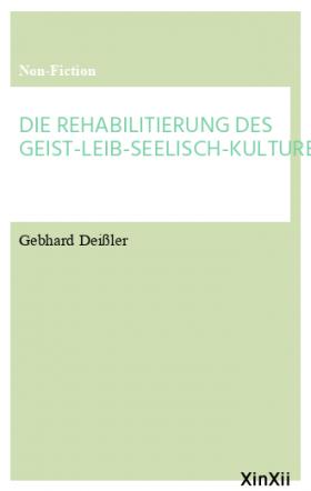 DIE REHABILITIERUNG DES GEIST-LEIB-SEELISCH-KULTURELL-ÖKOLOGI
