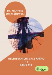Weltgeschichte als Apéro (Band 2.2)