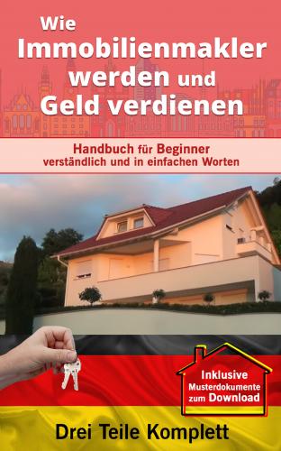 Immobilienmakler werden und Geld verdienen/E-Buch
