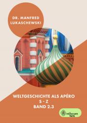 Weltgeschichte als Apéro (Band 2.3)