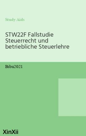 STW22F Fallstudie Steuerrecht und betriebliche Steuerlehre