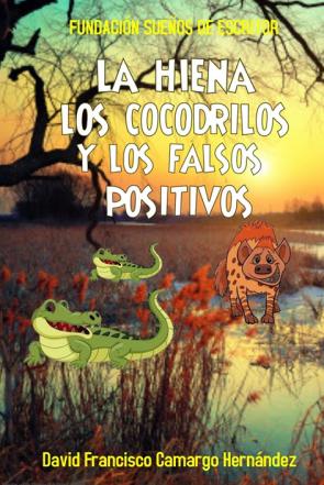 LA HIENA LOS COCODRILOS Y LOS FALSOS POSITIVOS