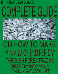 COMPLETE GUIDE ON HOW TO  MAKE MINIMUM OF $100 THROUGH FOREX