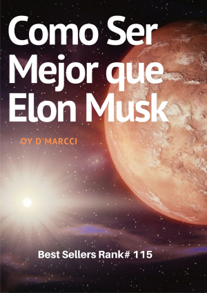 Como Ser Mejor Que Elon Musk