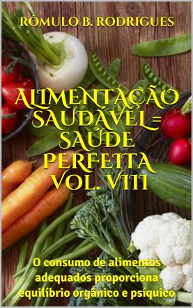 ALIMENTAÇÃO SAUDÁVEL = SAÚDE PERFEITA - VOL. VIII