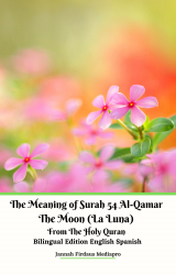 The Meaning of Surah 54 Al-Qamar The Moon (La Luna)