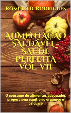 ALIMENTAÇÃO SAUDÁVEL = SAÚDE PERFEITA - VOL.VII