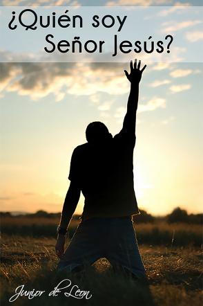 ¿Quién soy Señor Jesús?