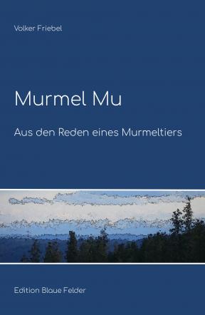 Murmel Mu - Aus den Reden eines Murmeltiers