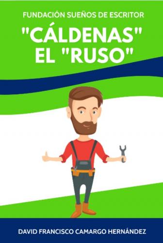 """""""CÁLDENAS"""" EL """"RUSO"""""""