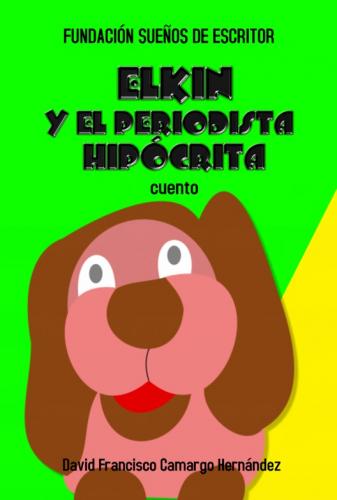 ELKIN Y EL PERIODISTA HIPÓCRITA