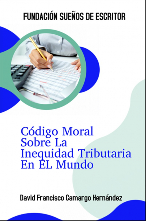 CÓDIGO MORAL SOBRE LA INEQUIDAD TRIBUTARIA EN EL MUNDO