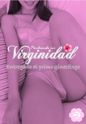 Adios a Mi Virginidad - Entregada al primo Ginecólogo