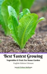 Best Fastest Growing Vegetables & Fruit For Home Garden