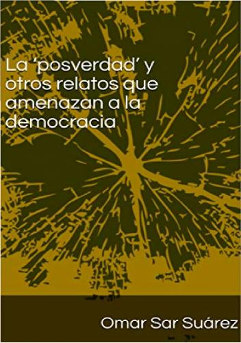La 'posverdad' y otros relatos que amenazan a la democracia